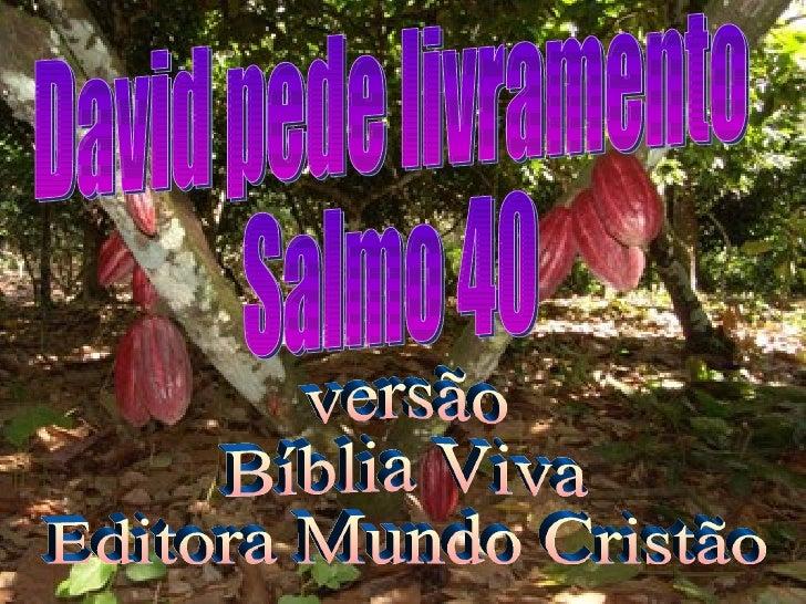 David pede livramento Salmo 40 versão Bíblia Viva Editora Mundo Cristão