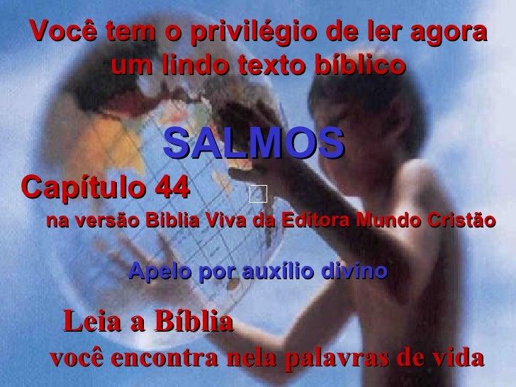 Leia a Bíblia  você encontra nela palavras de vida Você tem o privilégio de ler agora um lindo texto bíblico SALMOS   Capí...