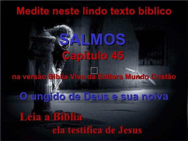 Leia a Bíblia  ela testifica de Jesus Medite neste lindo texto bíblico SALMOS   Capítulo 45   na versão Biblia Viva da Edi...
