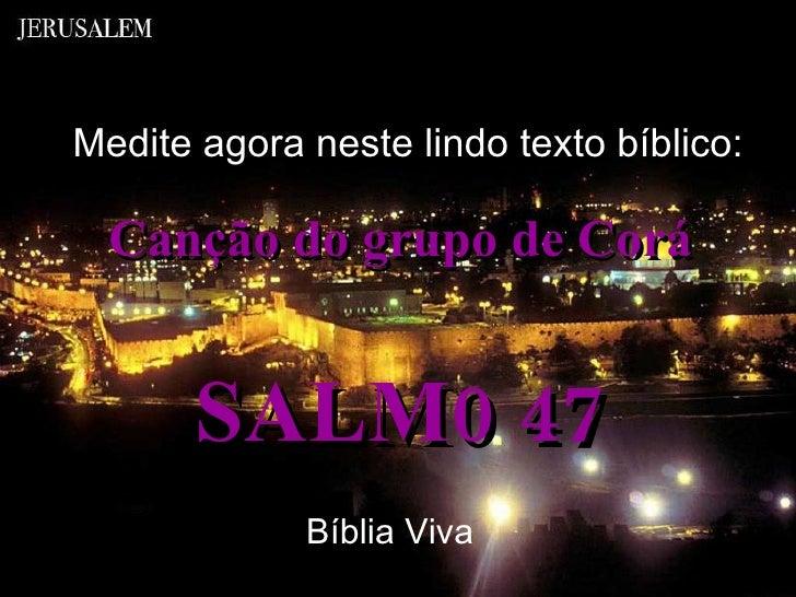 Canção do grupo de Corá SALM0 47 Medite agora neste lindo texto bíblico: Bíblia Viva