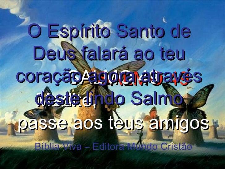 SALMO 49 SALMO 49 Medite,  passe aos teus amigos O Espírito Santo de Deus falará ao teu coração agora através deste lindo ...