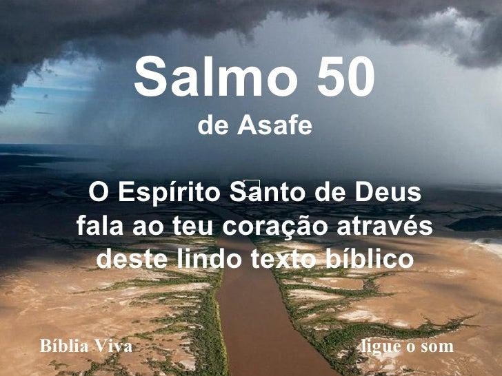 Bíblia Viva  ligue o som Salmo 50 de Asafe O Espírito Santo de Deus fala ao teu coração através deste lindo texto bíblico