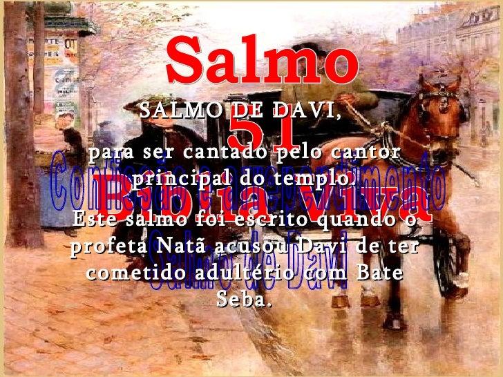 Salmo 51 Bíblia Viva Confissão e arrependimento Salmo de Davi SALMO DE DAVI,  para ser cantado pelo cantor principal do te...
