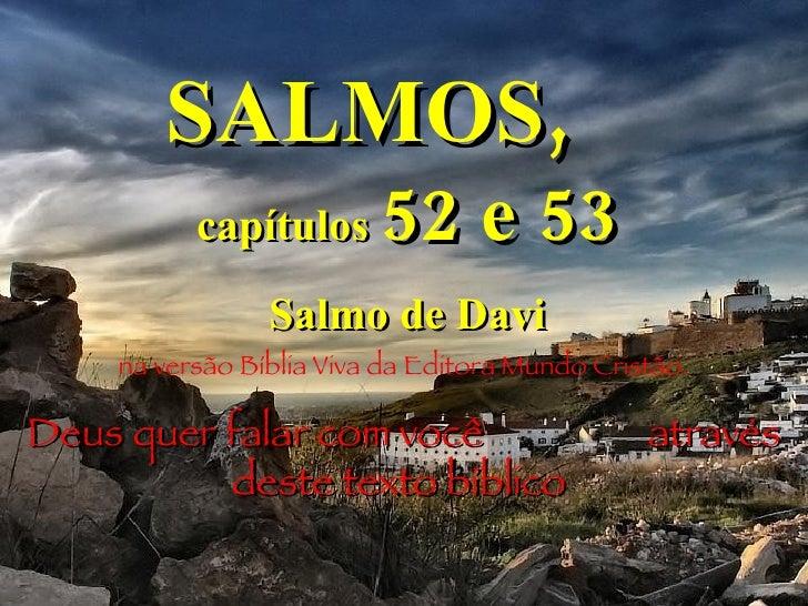 SALMOS,   capítulos  52 e 53 Salmo de Davi na versão Bíblia Viva da Editora Mundo Cristão. Deus quer falar com você  atrav...