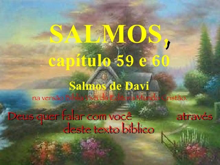 SALMOS ,   capítulo 59 e 60 Salmos de Davi na versão Bíblia Viva da Editora Mundo Cristão. Deus quer falar com você  atrav...
