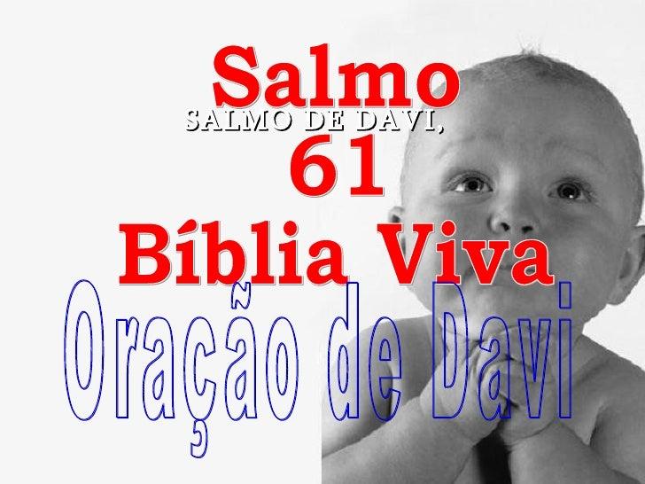 Salmo 61 Bíblia Viva Oração de Davi SALMO DE DAVI,