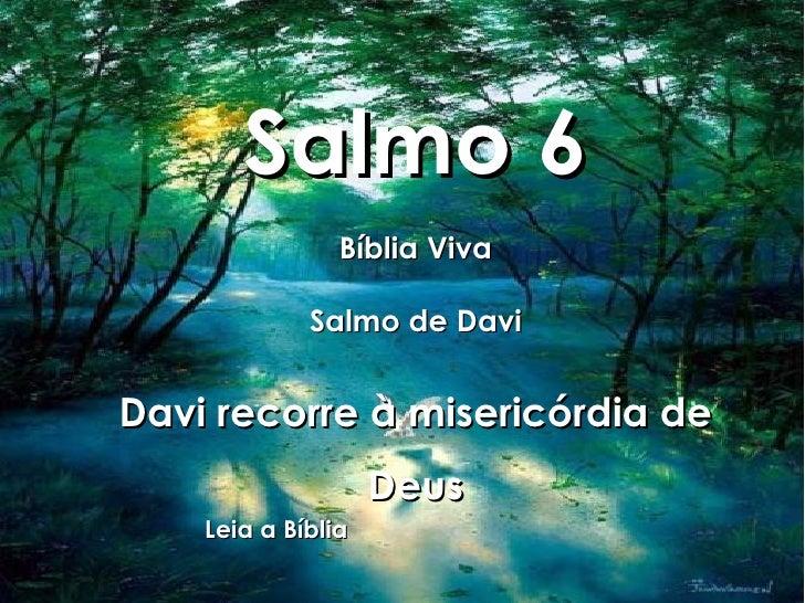 Salmo 6 Bíblia Viva Salmo de Davi Davi recorre à misericórdia de Deus Leia a Bíblia