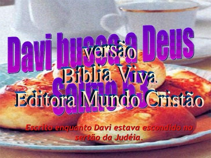 Davi busca a Deus Salmo 63 versão Bíblia Viva Editora Mundo Cristão Escrito enquanto Davi estava escondido no sertão da Ju...