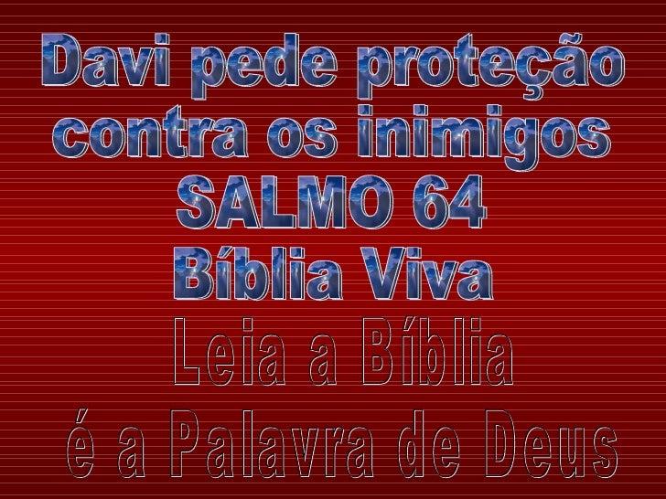 Davi pede proteção contra os inimigos SALMO 64 Bíblia Viva Leia a Bíblia é a Palavra de Deus