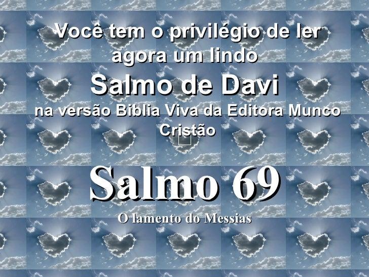 Salmo 69 O lamento do Messias Você tem o privilégio de ler agora um lindo  Salmo de Davi   na versão Biblia Viva da Editor...
