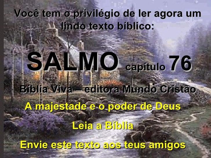 Você tem o privilégio de ler agora um lindo texto bíblico: SALMO   capítulo  76 Bíblia Viva – editora Mundo Cristão A maje...
