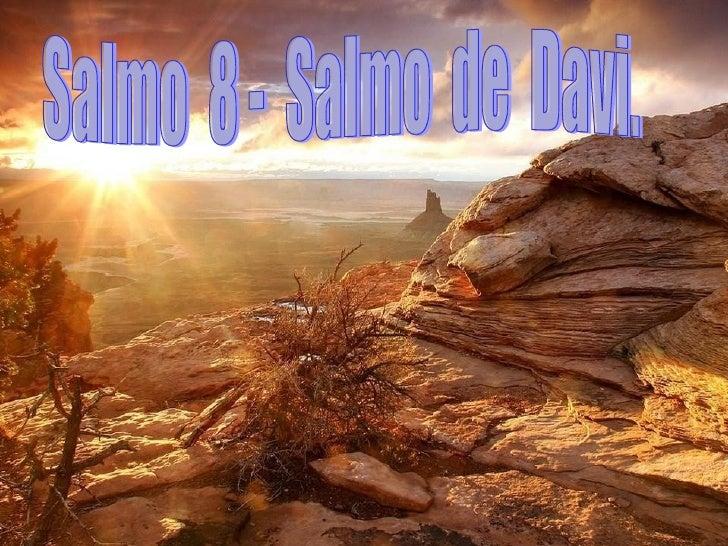 Salmo  8 -  Salmo  de  Davi.