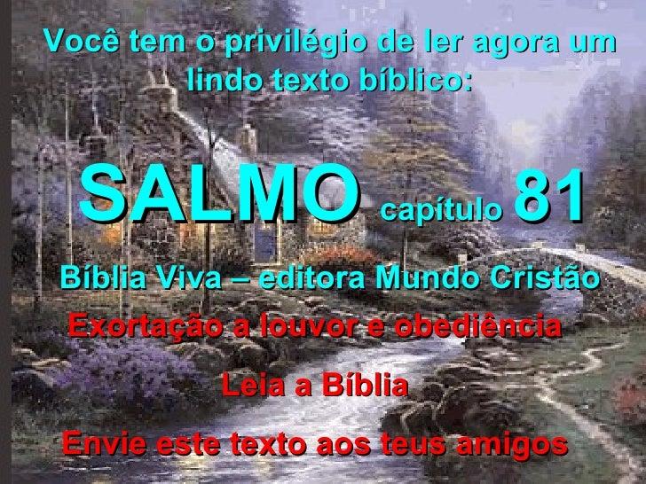 Você tem o privilégio de ler agora um lindo texto bíblico: SALMO   capítulo  81 Bíblia Viva – editora Mundo Cristão Exorta...