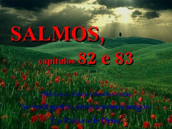 SALMOS,   capítulos  82 e 83 Bíblia Viva - Editora Mundo Cristão Se você gostar, envie aos teus amigos. É a Palavra de Deus.