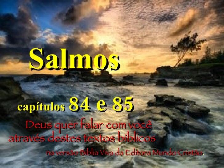 Salmos capítulos  84 e 85 Deus quer falar com você  através destes textos bíblicos  na versão Bíblia Viva da Editora Mundo...