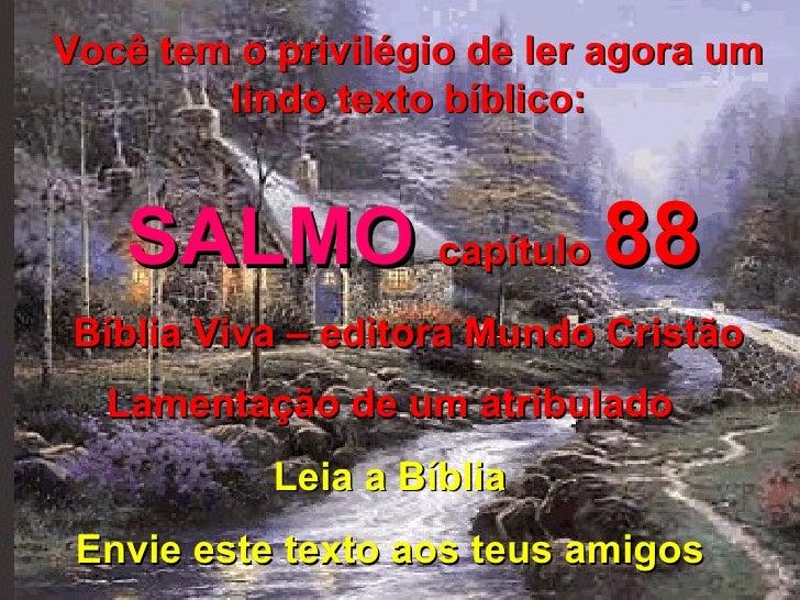 Você tem o privilégio de ler agora um lindo texto bíblico: SALMO  capítulo  88 Bíblia Viva – editora Mundo Cristão Lamenta...