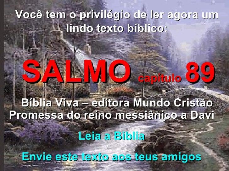 Você tem o privilégio de ler agora um lindo texto bíblico: SALMO   capítulo  89 Bíblia Viva – editora Mundo Cristão Promes...