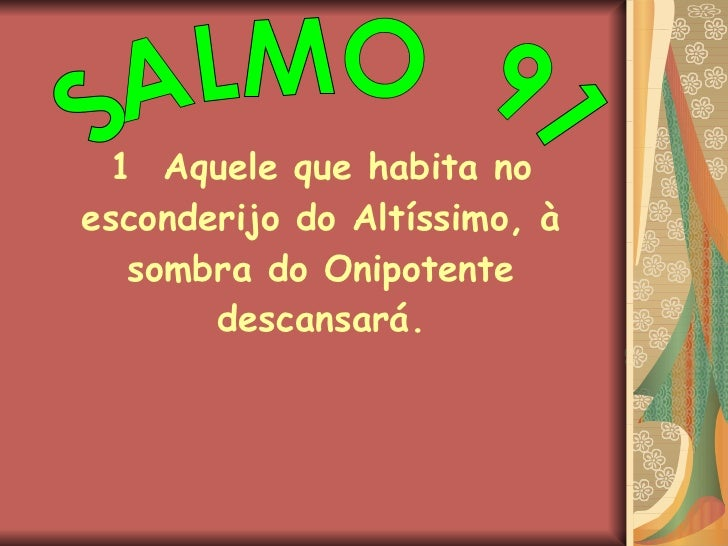 SALMO  91 1  Aquele que habita no esconderijo do Altíssimo, à sombra do Onipotente descansará.