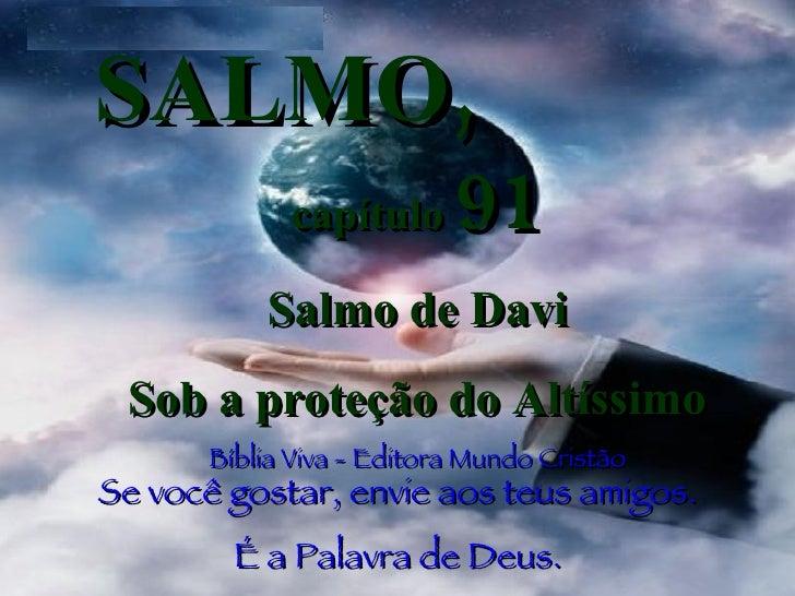 SALMO,   capítulo  91 Salmo de Davi Sob a proteção do Altíssimo Bíblia Viva - Editora Mundo Cristão Se você gostar, envie ...
