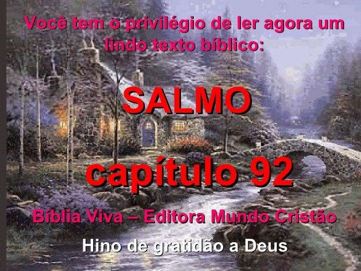 Você tem o privilégio de ler agora um lindo texto bíblico: SALMO capítulo 92 Bíblia Viva – Editora Mundo Cristão Hino de g...