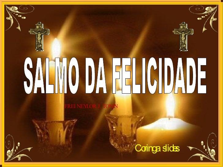 SALMO DA FELICIDADE Coringa  slides FREI NEYLOR J. TONIN