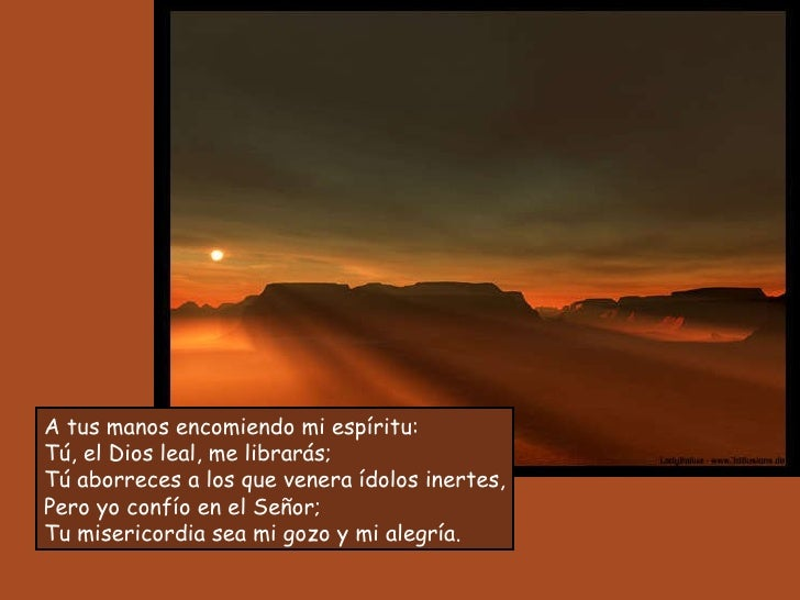Resultado de imagen para A tus manos, Señor, encomiendo mi espíritu  Sé la roca de mi refugio,