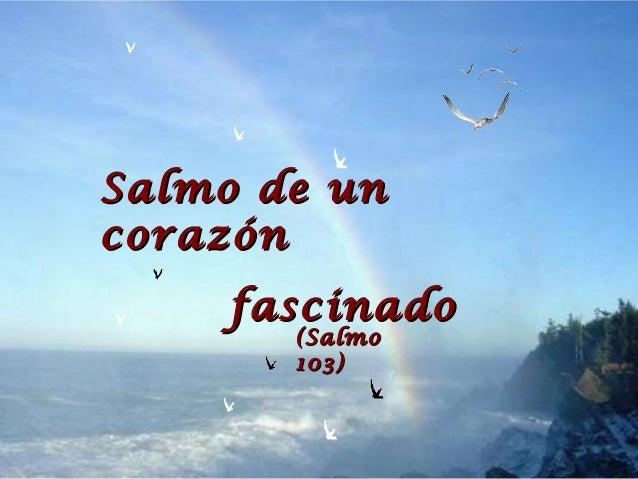 Salmo de unSalmo de uncorazóncorazónfascinadofascinado(Salmo(Salmo103)103)
