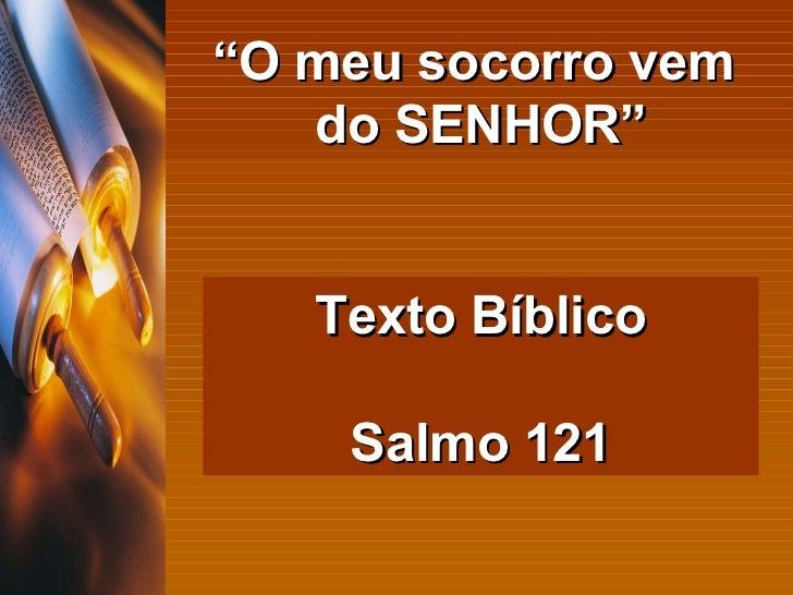 De Onde Virá Meu Socorro: Salmos 121 1 Elevo Os Meus Olhos Para Os Montes De Onde Me
