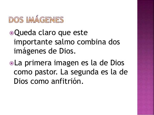 Queda claro que este  importante salmo combina dos  imágenes de Dios.  La primera imagen es la de Dios  como pastor. La ...