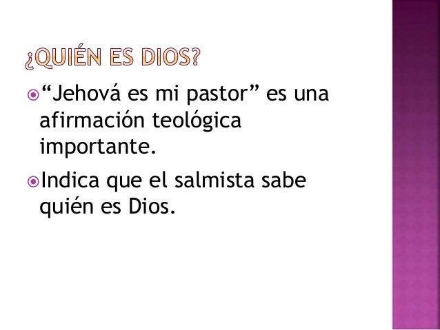 """""""Jehová es mi pastor"""" es una  afirmación teológica  importante.  Indica que el salmista sabe  quién es Dios."""