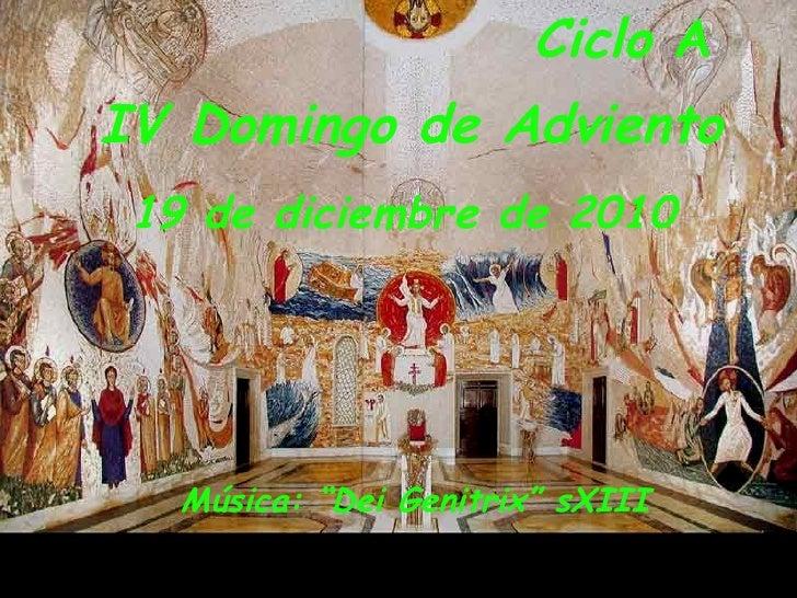 """Ciclo  A   IV Domingo de Adviento 19 de diciembre de 2010   Música: """"Dei Genitrix"""" sXIII"""
