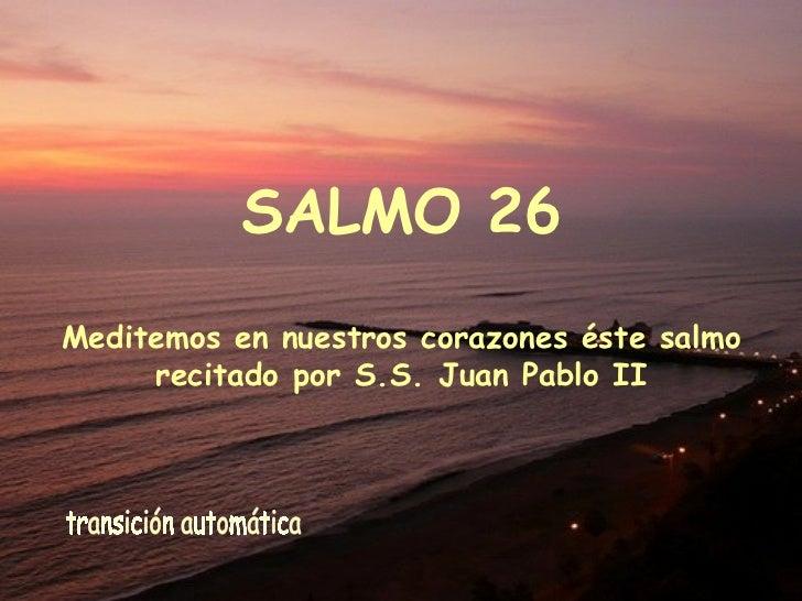 SALMO 26 Meditemos en nuestros corazones éste salmo recitado por S.S. Juan Pablo II transición automática