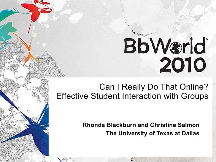 Can I Really Do That Online? Effective Student Interaction with Groups Rhonda Blackburn and Christine Salmon The Universit...