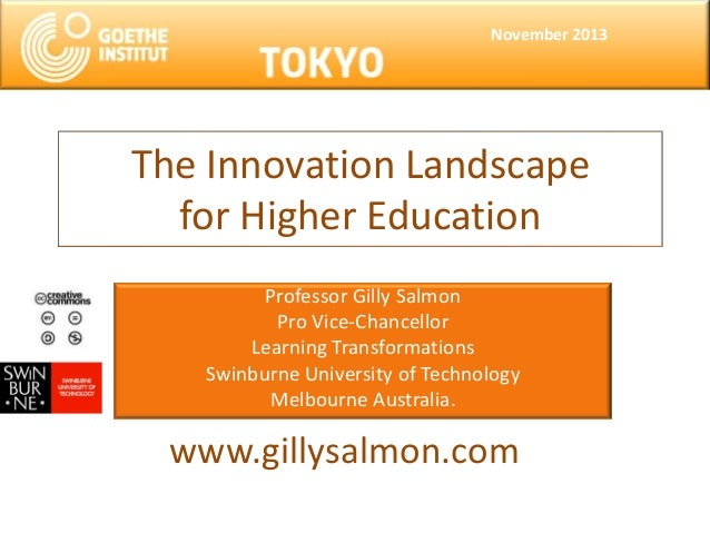 November 2013  The Innovation Landscape for Higher Education Professor Gilly Salmon Pro Vice-Chancellor Learning Transform...