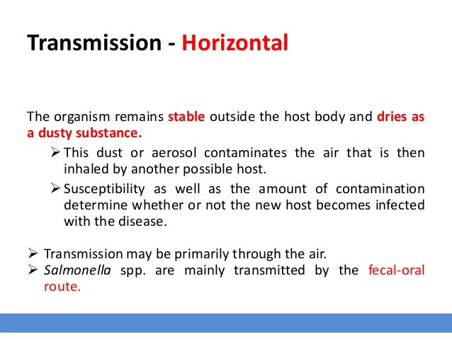 Transmission - Horizontal The organism remains stable outside the host body and dries as a dusty substance. This dust or ...