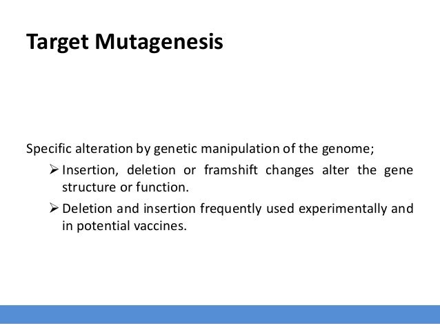 Target Mutagenesis Specific alteration by genetic manipulation of the genome; Insertion, deletion or framshift changes al...