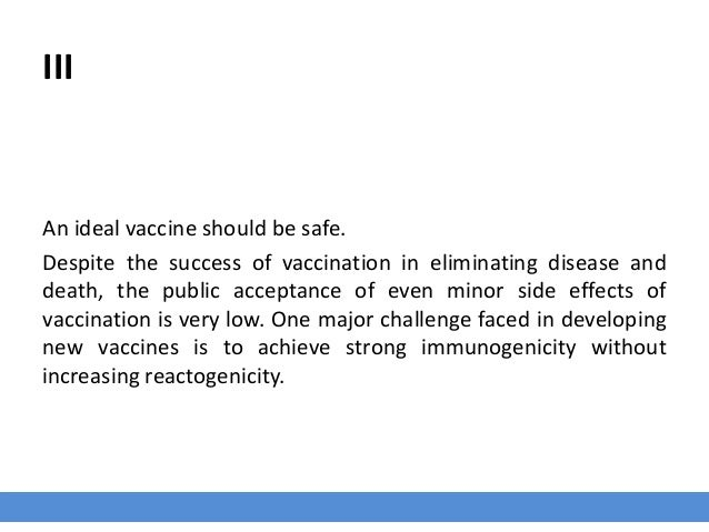 III An ideal vaccine should be safe. Despite the success of vaccination in eliminating disease and death, the public accep...