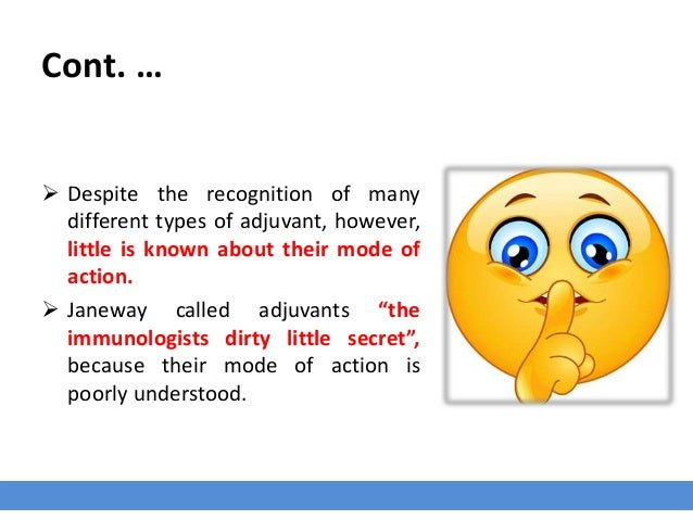Cont. …  Despite the recognition of many different types of adjuvant, however, little is known about their mode of action...