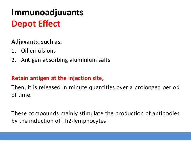 Immunoadjuvants Depot Effect Adjuvants, such as: 1. Oil emulsions 2. Antigen absorbing aluminium salts Retain antigen at t...