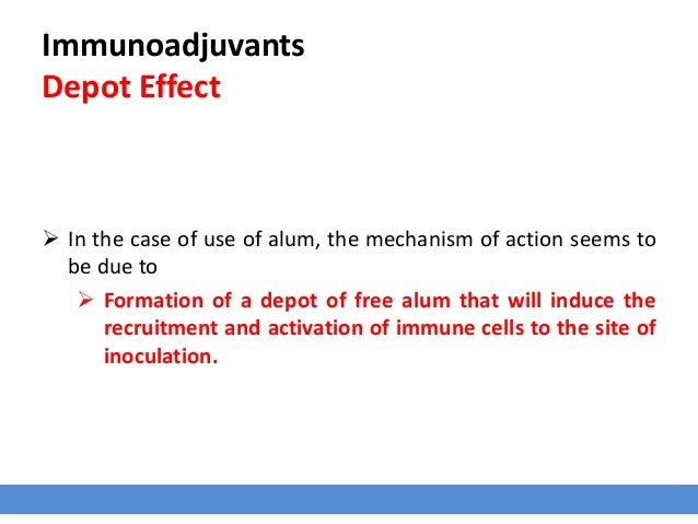 Immunoadjuvants Depot Effect  In the case of use of alum, the mechanism of action seems to be due to  Formation of a dep...