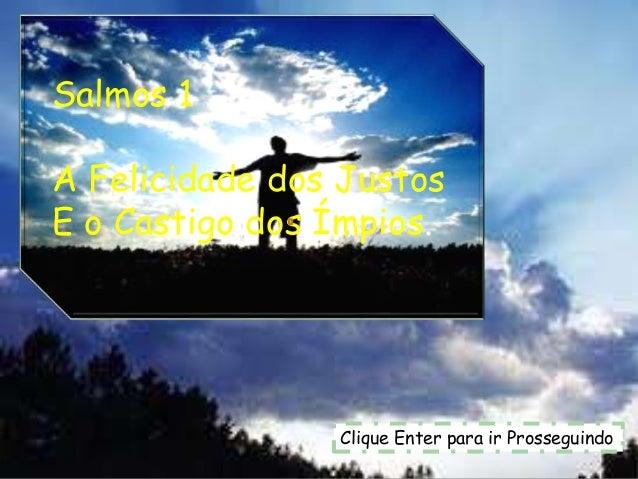 Clique Enter para ir Prosseguindo Salmos 1 A Felicidade dos Justos E o Castigo dos Ímpios.