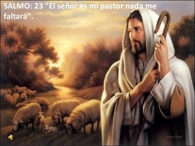 """SALMO: 23 """"El señor es mi pastor nada me faltará""""."""