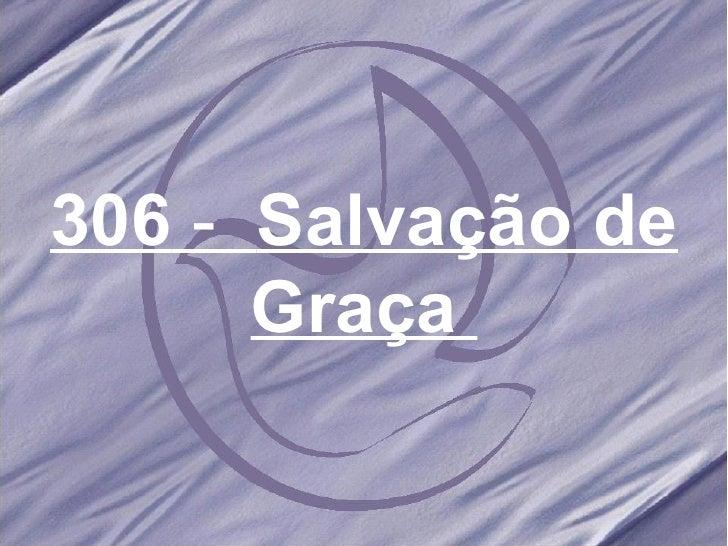 306  -  Salvação de Graça