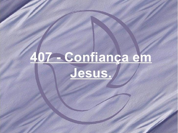 407 - Confiança em Jesus.