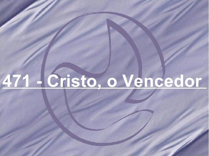 471 - Cristo, o Vencedor