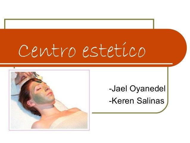 Centro estetico          -Jael Oyanedel          -Keren Salinas