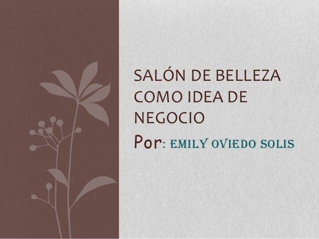 SALÓN DE BELLEZACOMO IDEA DENEGOCIOPor : EMILY OVIEDO SOLIS