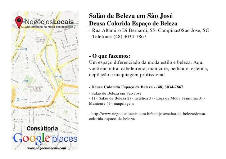 Salão de Beleza em São JoséDeusa Colorida Espaço de Beleza- Rua Altamiro Di Bernardi, 55- Campinas0Sao Jose, SC- Telefone:...