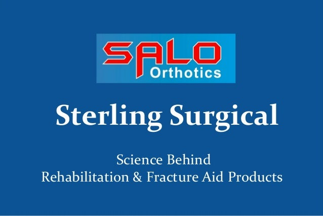 Science Behind Rehabilitation & Fracture Aid Products Sterling Surgical