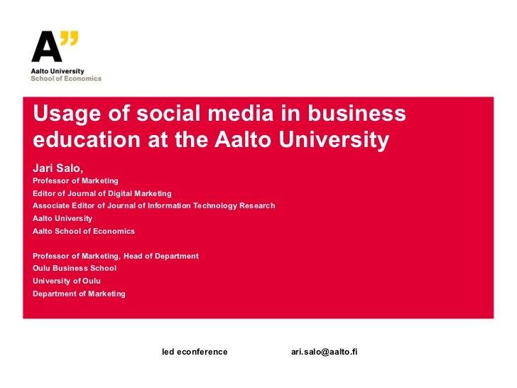 Usage of social media in business education at the Aalto University Jari Salo,  Professor of Marketing Editor of Journal o...